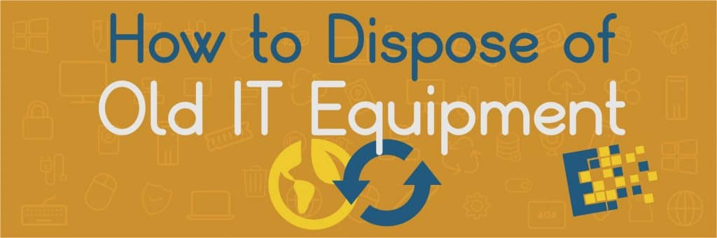 blog post dispose of old it equipment
