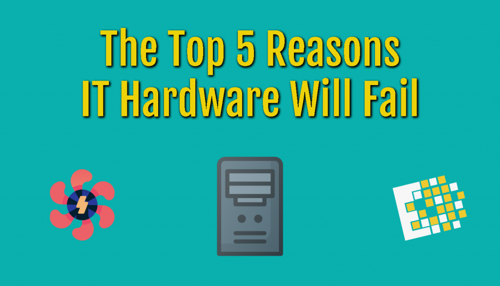 Top 5 Reason IT Hardware Fail