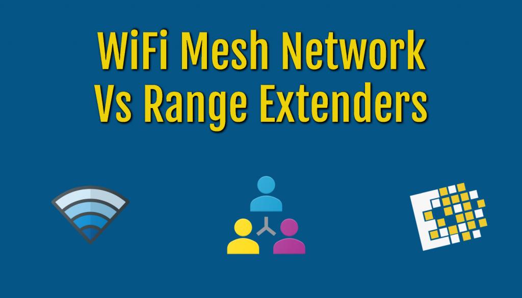wifi mesh vs range extenders
