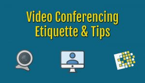 Video conferencing etiquette and tips